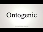 How to Pronounce Ontogenic
