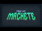Take My Machete - Trailer